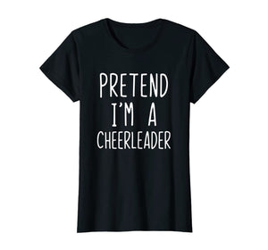 Pretend I'm A Cheerleader Costume Halloween Funny T-Shirt