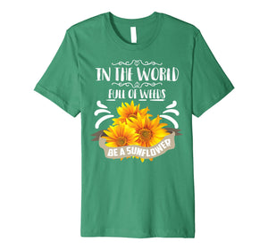 Funny shirts V-neck Tank top Hoodie sweatshirt usa uk au ca gifts for Cool In The World Full Of Weeds Be A Sunflower Shirt Gift 2258569