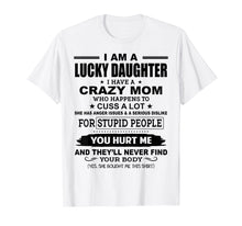 Laden Sie das Bild in den Galerie-Viewer, Funny shirts V-neck Tank top Hoodie sweatshirt usa uk au ca gifts for Lucky Daughter I Have A Crazy Mom Who Happens To Cuss A Lot 130550