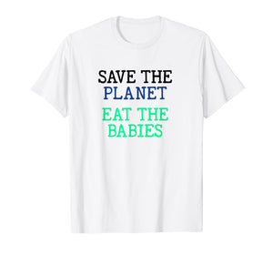 Save the Planet Eat the Babies - AOC Town Hall Children T-Shirt