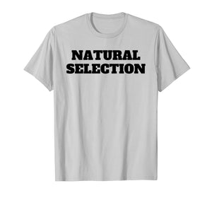 Funny shirts V-neck Tank top Hoodie sweatshirt usa uk au ca gifts for Natural Selection T Shirt Tee TShirt T-Shirt Tee Shirt 2083616