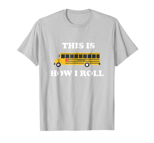 This Is How I Roll Funny School Bus Driver TShirt