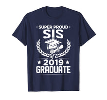 Laden Sie das Bild in den Galerie-Viewer, Funny shirts V-neck Tank top Hoodie sweatshirt usa uk au ca gifts for Super Proud Sis Sister Of A 2019 Graduate Graduation T-Shirt 1412924