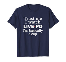 Laden Sie das Bild in den Galerie-Viewer, Trust me i watch live p and d i'm basically a cop t-shirt