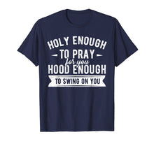 Laden Sie das Bild in den Galerie-Viewer, Funny shirts V-neck Tank top Hoodie sweatshirt usa uk au ca gifts for Holy enough to pray for you hood enough to swing on you Tee 1705041