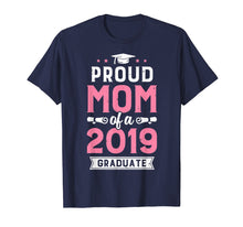 Laden Sie das Bild in den Galerie-Viewer, Proud Mom Of A Class 2019 Graduate T shirt Graduation Gift