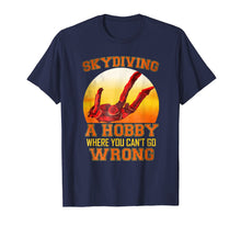 Laden Sie das Bild in den Galerie-Viewer, Skydiving A Hobby Where You Cant Go Wrong Funny Hobby Tshirt