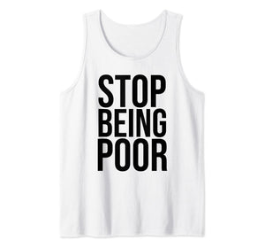 Stop Being Poor Tank Top Womens And Mens Tank Top