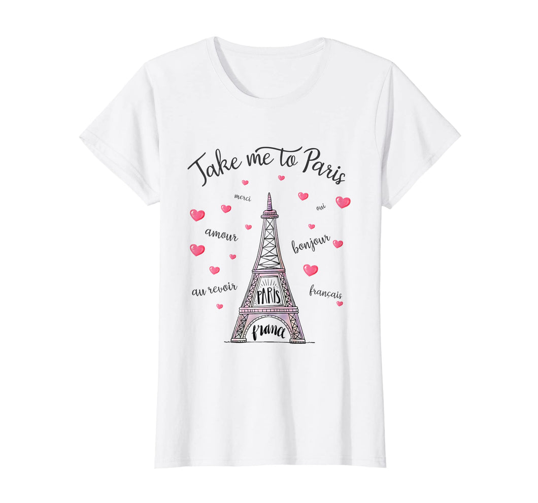Funny shirts V-neck Tank top Hoodie sweatshirt usa uk au ca gifts for Take me to Paris Eiffel Tower Paris France Women Girl 2218212