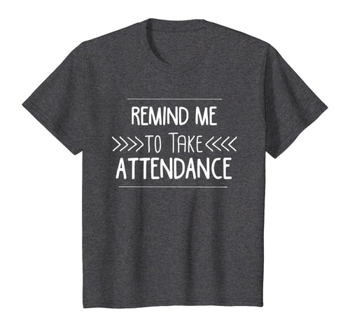 116703 Remind Me To Take Attendance Funny Teacher T Shirt Gift B07CGXZ6P3