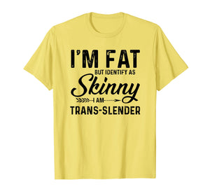 Funny shirts V-neck Tank top Hoodie sweatshirt usa uk au ca gifts for I'm fat but identify as skinny I am trans-slender T-Shirt 1313055