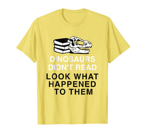 Funny shirts V-neck Tank top Hoodie sweatshirt usa uk au ca gifts for Dinosaurs Didn't Read Look What Happened T-Shirt 1973584