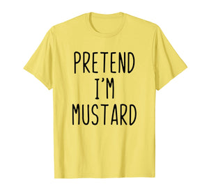 Pretend I'm A Mustard Costume Halloween Funny T-Shirt