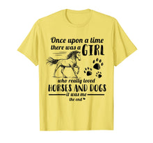 Laden Sie das Bild in den Galerie-Viewer, Once Upon A Time There Was Girl Who Loved Horse And Dog T-Shirt