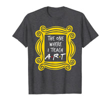 Laden Sie das Bild in den Galerie-Viewer, The One Where I Teach Art T-Shirt