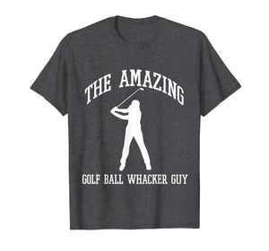 Funny shirts V-neck Tank top Hoodie sweatshirt usa uk au ca gifts for The Amazing Golf Ball Whacker Guy Shirt 1058757