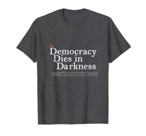 Funny shirts V-neck Tank top Hoodie sweatshirt usa uk au ca gifts for Democracy Dies in Darkness T - Shirt 1040655