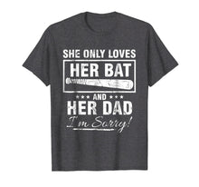 Laden Sie das Bild in den Galerie-Viewer, SHE ONLY LOVES HER BAT AND HER DAD I'M SORRY TSHIRT