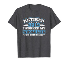 Laden Sie das Bild in den Galerie-Viewer, Retired 2019 T-Shirt Retirement Humor Gift Father's Day