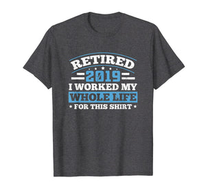 Retired 2019 T-Shirt Retirement Humor Gift Father's Day