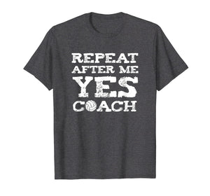 Repeat After Me Yes Coach Volleyball Gift T-Shirt