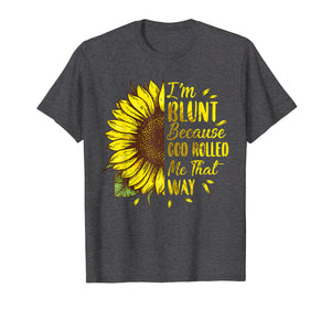 Funny shirts V-neck Tank top Hoodie sweatshirt usa uk au ca gifts for Sunflower I'm Blunt Because God Rolled Me That Way t shirt 244262