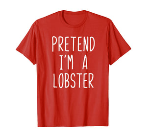 Pretend I'm A Lobster Costume Halloween Lazy Easy T-Shirt