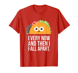 TACO TUESDAY Every now & then I fall apart funny taco shirt