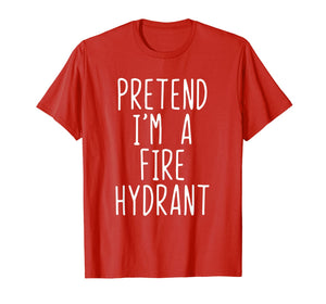 Pretend I'm A Fire Hydrant Costume Halloween Firefighter T-Shirt