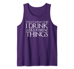 THAT'S WHAT I DO I DRINK AND I KNOW THINGS Design Tank Top