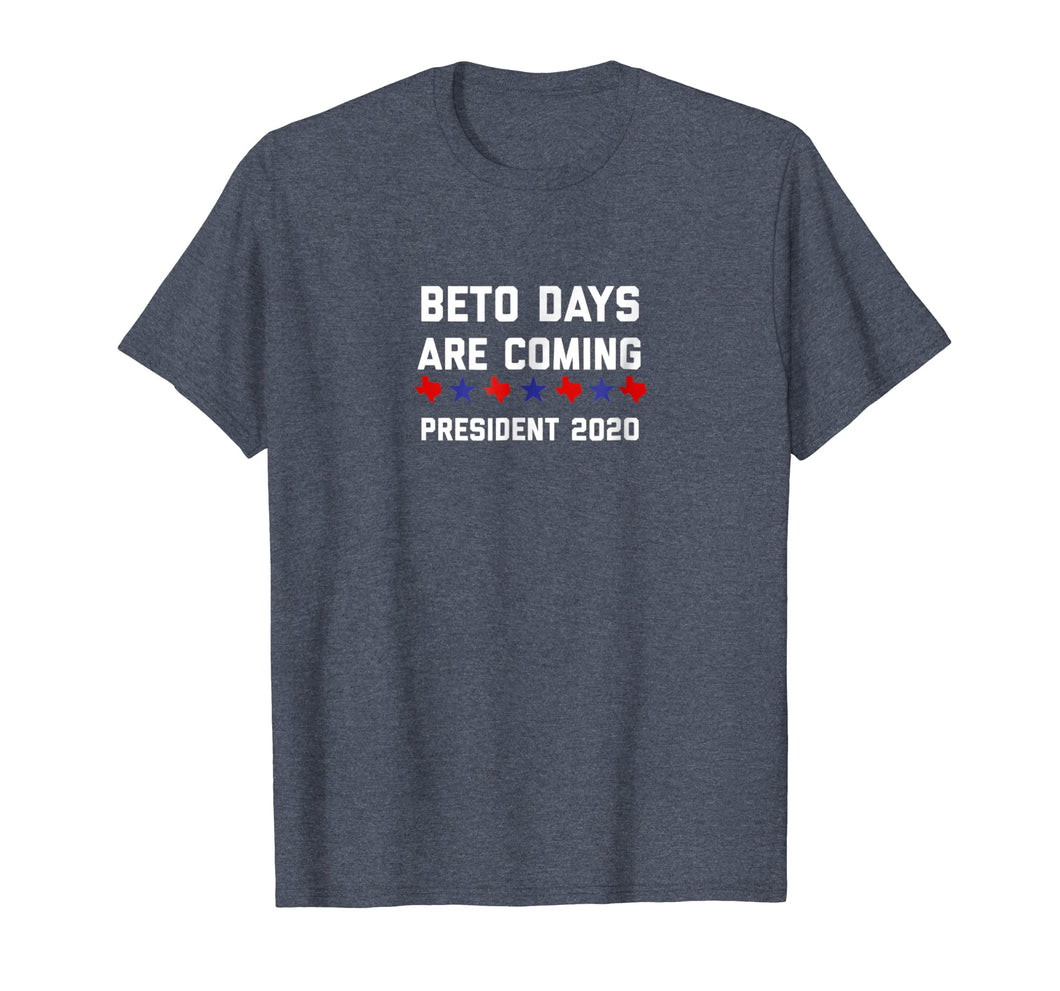 Funny shirts V-neck Tank top Hoodie sweatshirt usa uk au ca gifts for Beto Days are Coming President 2020 Beto Orourke Shirt 2092066