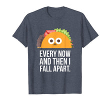 Laden Sie das Bild in den Galerie-Viewer, TACO TUESDAY Every now & then I fall apart funny taco shirt