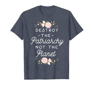 Funny shirts V-neck Tank top Hoodie sweatshirt usa uk au ca gifts for Feminist Shirt - Destroy The Patriarchy Not The Planet 246883