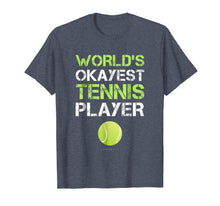 Laden Sie das Bild in den Galerie-Viewer, Funny shirts V-neck Tank top Hoodie sweatshirt usa uk au ca gifts for World's Okayest Tennis Player T Shirt. Funny Tennis Shirts 1338508