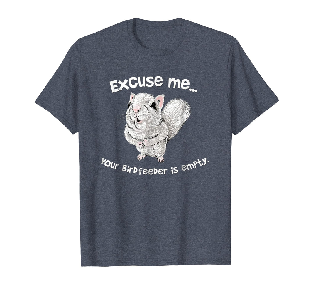 Squirrel Excuse Me Your BirdFeeder Is Empty Funny T-Shirt