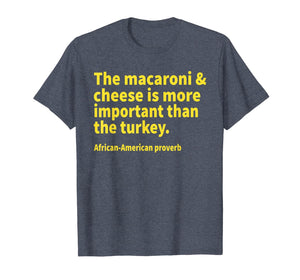 The macaroni and cheese is more important than the turkey T-Shirt