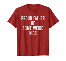 Laden Sie das Bild in den Galerie-Viewer, Proud Father Of Some Weird Kids - Funny Quote Dad Shirt
