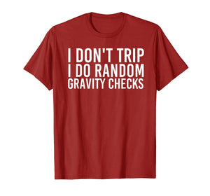 Funny shirts V-neck Tank top Hoodie sweatshirt usa uk au ca gifts for I DON'T TRIP RANDOM GRAVITY CHECKS Shirt Funny Gift Idea 2504725