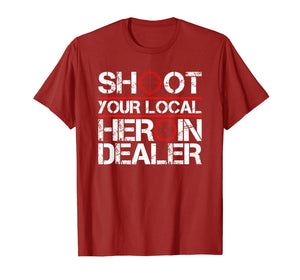 Shoot Your Local Heroin Dealer Anti-Drug Recovering Addict T-Shirt