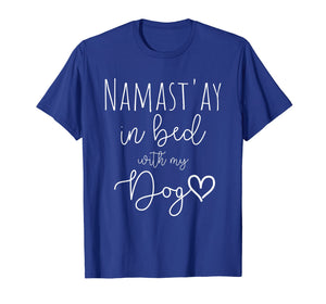 Funny shirts V-neck Tank top Hoodie sweatshirt usa uk au ca gifts for Funny Namastay in Bed with my Dog Lover Gift T-Shirt 2208011