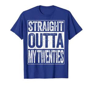 Straight Outta My Twenties T-Shirt Funny 30th Birthday Gift