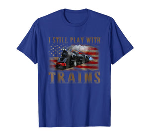 Funny shirts V-neck Tank top Hoodie sweatshirt usa uk au ca gifts for I Still Play With Trains Funny T-shirt Gift 2051106