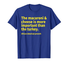 Laden Sie das Bild in den Galerie-Viewer, The macaroni and cheese is more important than the turkey T-Shirt