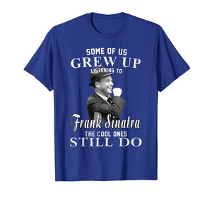 Some of us Grew Up Listening to Frank T Shirt Sinatra Gift T-Shirt