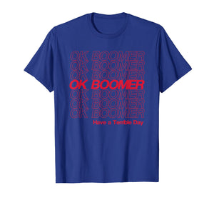OK Boomer, Have a Terrible Day T-Shirt
