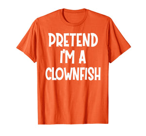 Pretend I'm A CLOWNFISH Costume Funny Halloween gifts  T-Shirt