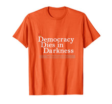 Laden Sie das Bild in den Galerie-Viewer, Funny shirts V-neck Tank top Hoodie sweatshirt usa uk au ca gifts for Democracy Dies in Darkness T - Shirt 1040655