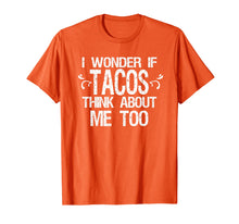 Laden Sie das Bild in den Galerie-Viewer, Funny shirts V-neck Tank top Hoodie sweatshirt usa uk au ca gifts for I Wonder if Tacos Think About Me Too Funny T-Shirt Taco Food 2081999