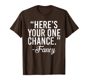 Funny shirts V-neck Tank top Hoodie sweatshirt usa uk au ca gifts for Here's Your One Chance Fancy Funny Shirt for Girls and Boys 2083689