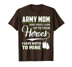 Funny shirts V-neck Tank top Hoodie sweatshirt usa uk au ca gifts for Army Mom Shirt I Gave Birth To My Heroes Funny For Mother 2108780